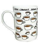 You Cannot Drink Too Much Tea  Mug